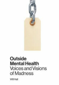 Outside Mental Health: Voices and Visions of Madness